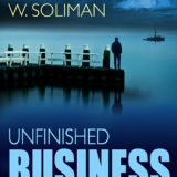 Unfinished Business by W. Soliman