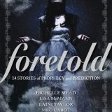 Foretold: 14 Tales of Prophecy and Prediction edited by Carrie Ryan