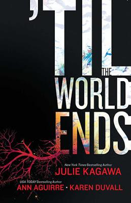 'Til the World Ends by Julie Kagawa, Ann Aguirre, Karen Duvall
