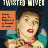 Troubled Daughters, Twisted Wives edited by Sarah Weinman