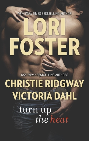 Turn Up the Heat by Lori Foster, Christie Ridgway & Victoria Dahl
