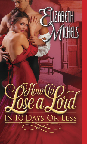 How to Lose a Lord in 10 Days or Less by Elizabeth Michels