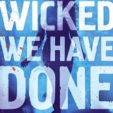 The Wicked We Have Done by Sarah Harian
