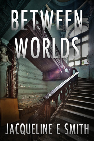 Between Worlds by Jacqueline E. Smith