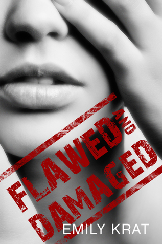 Flawed and Damaged by Emily Krat