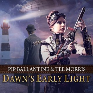 Dawn's Early Light by Pip Ballantine and Tee Morris