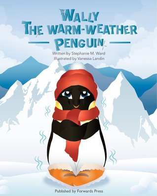 Nonna's Corner: Wally the Warm-Weather Penguin by Stephanie M. Ward
