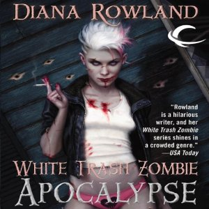 Even White Trash Zombies Get the Blues & White Trash Zombie Apocalypse by Diana Rowland