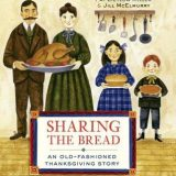 Sharing the Bread: An Old-Fashioned Thanksgiving Story by Pat Zietlow Miller and Jill McElmurry