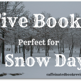 Five Reads Perfect For A Snow Day!