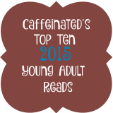 Caffeinated's Top Ten Young Adult 2015 Reads