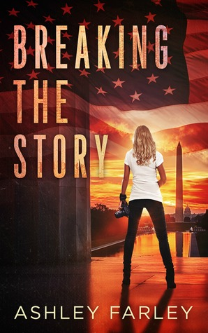 Breaking the Story by Ashley Farley
