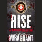 Rise: The Complete Newsflesh Collection by Mira Grant
