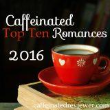 Caffeinated 2016 Top Ten Romances