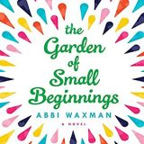 The Garden of Small Beginnings by Abbi Waxman