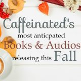 Caffeinated's Most Anticipated Fall Book & Audio Releases