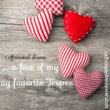 """These are a few of my favorite """"Romance"""" Tropes…"""