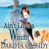 Ain't Love a Witch? by Dakota Cassidy