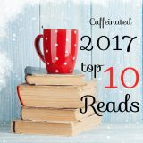 Caffeinated 2017 Top Ten Reads