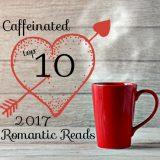 Caffeinated 2017 Top Ten Romances