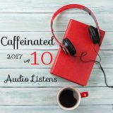 Caffeinated 2017 Top Ten Audio Listens