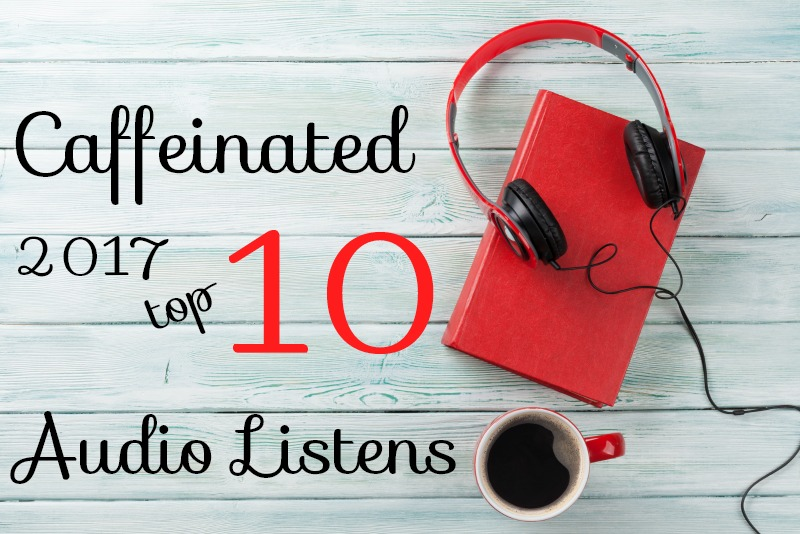 2017 Top Ten Audio Caffeinated