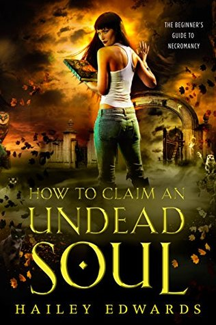 How to Claim an Undead Soul by Hailey Edwards