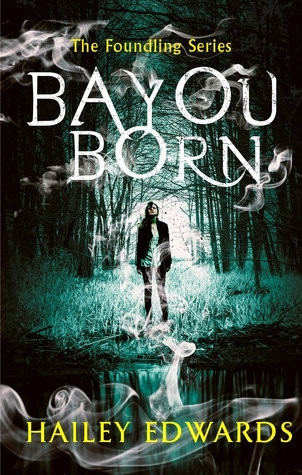 Bayou Born by Hailey Edwards