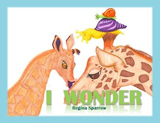 I Wonder by Regina Sparrow