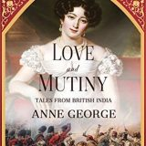 Love and Mutiny: Tales from British India by Anne George