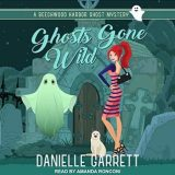 Ghosts Gone Wild by Danielle Garrett
