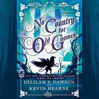 No Country for Old Gnomes by Delilah S. Dawson and Kevin Hearne