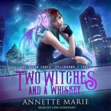 Two Witches and a Whiskey by Annette Marie