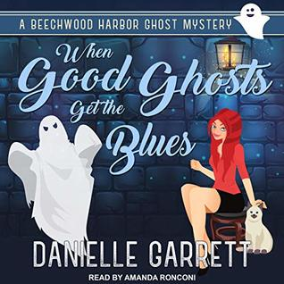When Good Ghosts Get the Blues by Danielle Garrett