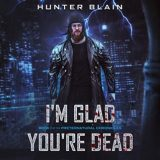 I'm Glad You're Dead by Hunter Blain