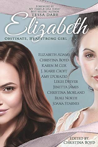 Elizabeth: Obstinate, Headstrong Girl by Elizabeth Adams, Christina Boyd, Karen M Cox, J. Marie Croft, Amy D'Orazio, Leigh Dreyer, Jenetta James, Christina Morland, Beau North, Joana Starnes