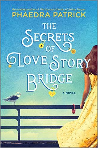 The Secrets of Love Story Bridge by Phaedra Patrick