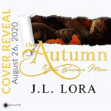 Cover Reveal: The Autumn You Became Mine by J. L. Lora
