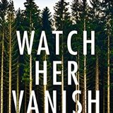 Watch Her Vanish by Ellery A. Kane
