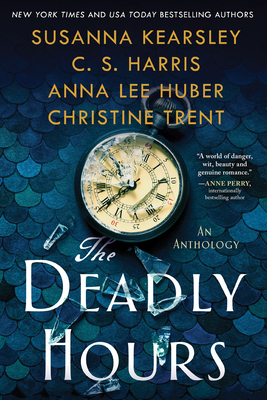 The Deadly Hours by Susanna Kearsley, Anna Lee Huber, Christina Trent, CS Harris