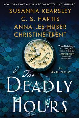 The Deadly Hours by Susanna Kearsley, Anna Lee Huber, Christina Trent, and CS Harris