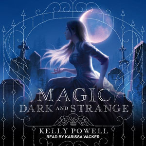 Magic Dark and Strange by Kelly Powell
