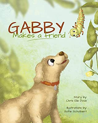 Gabby Makes a Friend by Chris Elle Dove