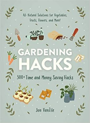 Gardening Hacks by Jon VanZile