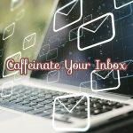 Caffeinate Your Inbox SQR