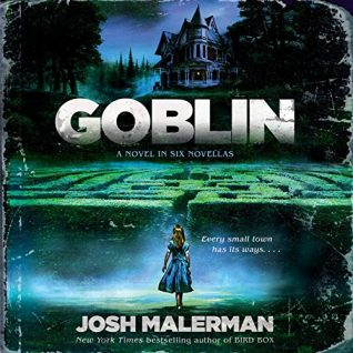Goblin: A Novel in Six Novellas by Josh Malerman