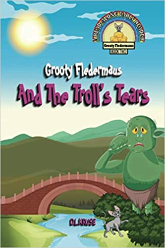 Grooty Fledermaus And The Troll's Tears by D.L. Kruse